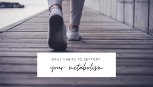 daily habits to support your metabolism